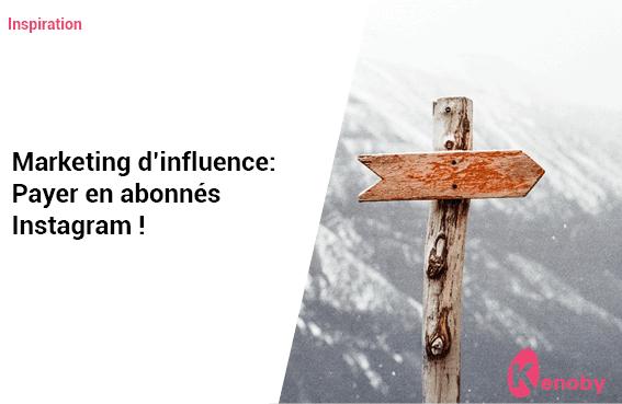 Marketing d'influence: Payer en abonnés Instagram!