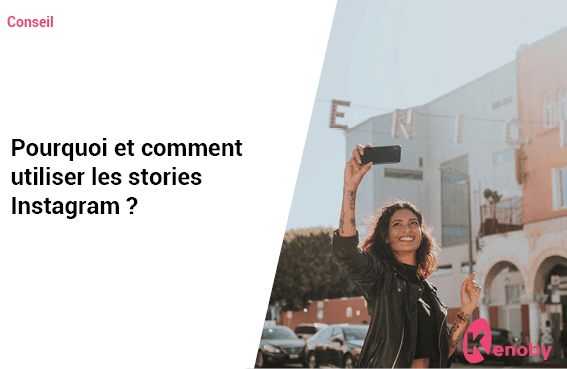 Pourquoi et comment utiliser les stories Instagram ?