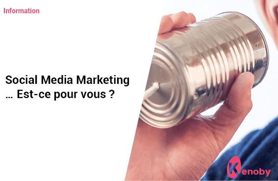 Social Media Marketing … Est-ce pour vous ?