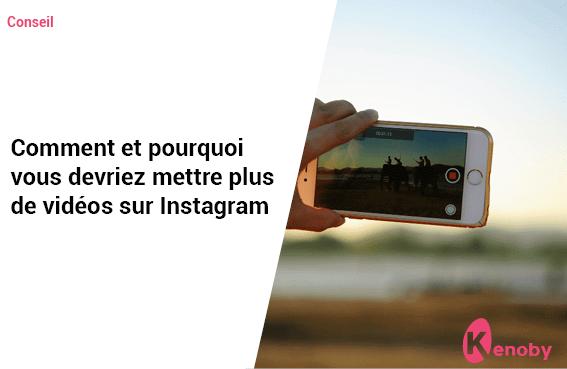 Comment et pourquoi vous devriez mettre plus de vidéos sur Instagram