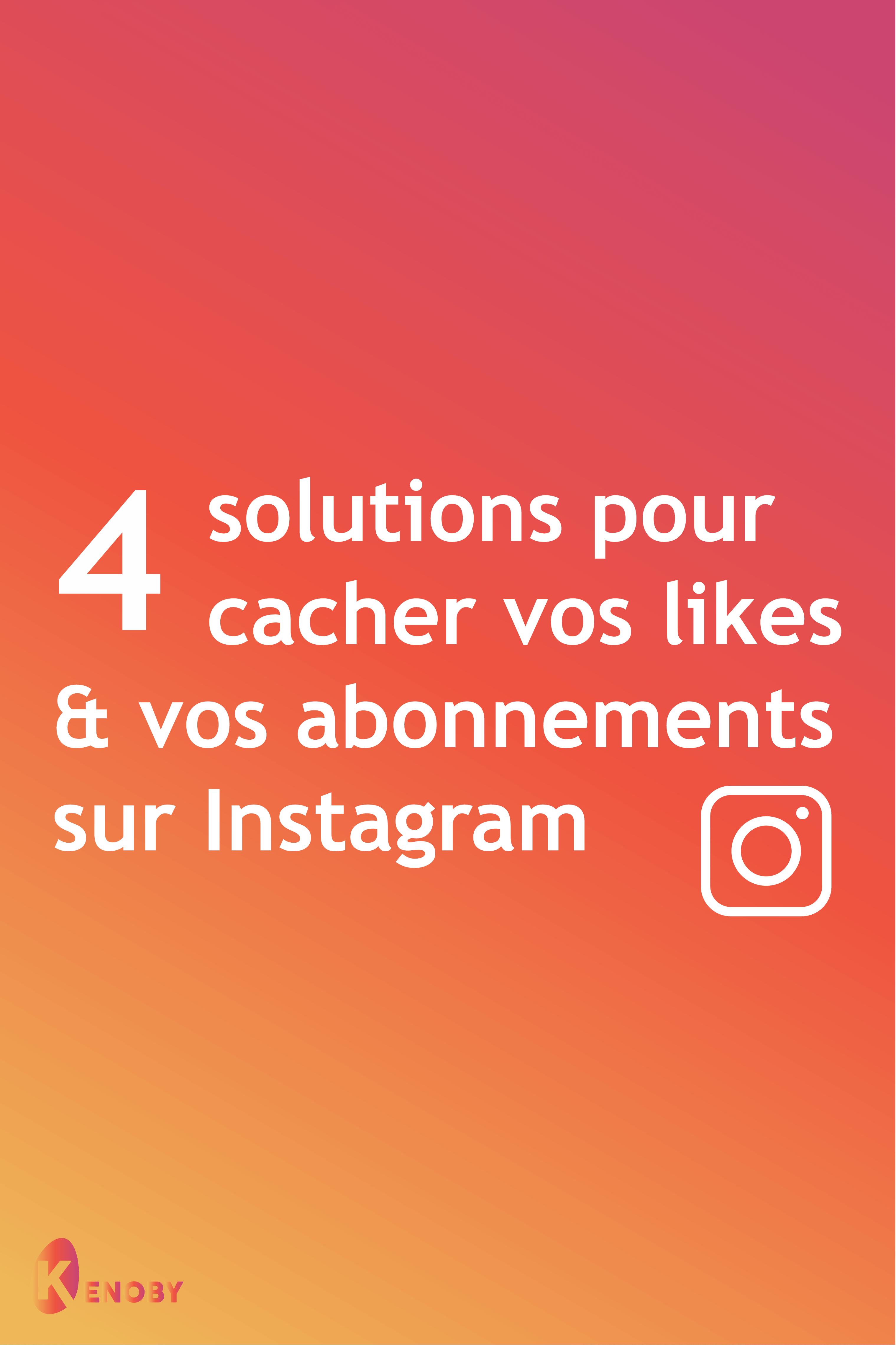 4 solutions pour cacher vos likes et vos abonnements sur Instagram