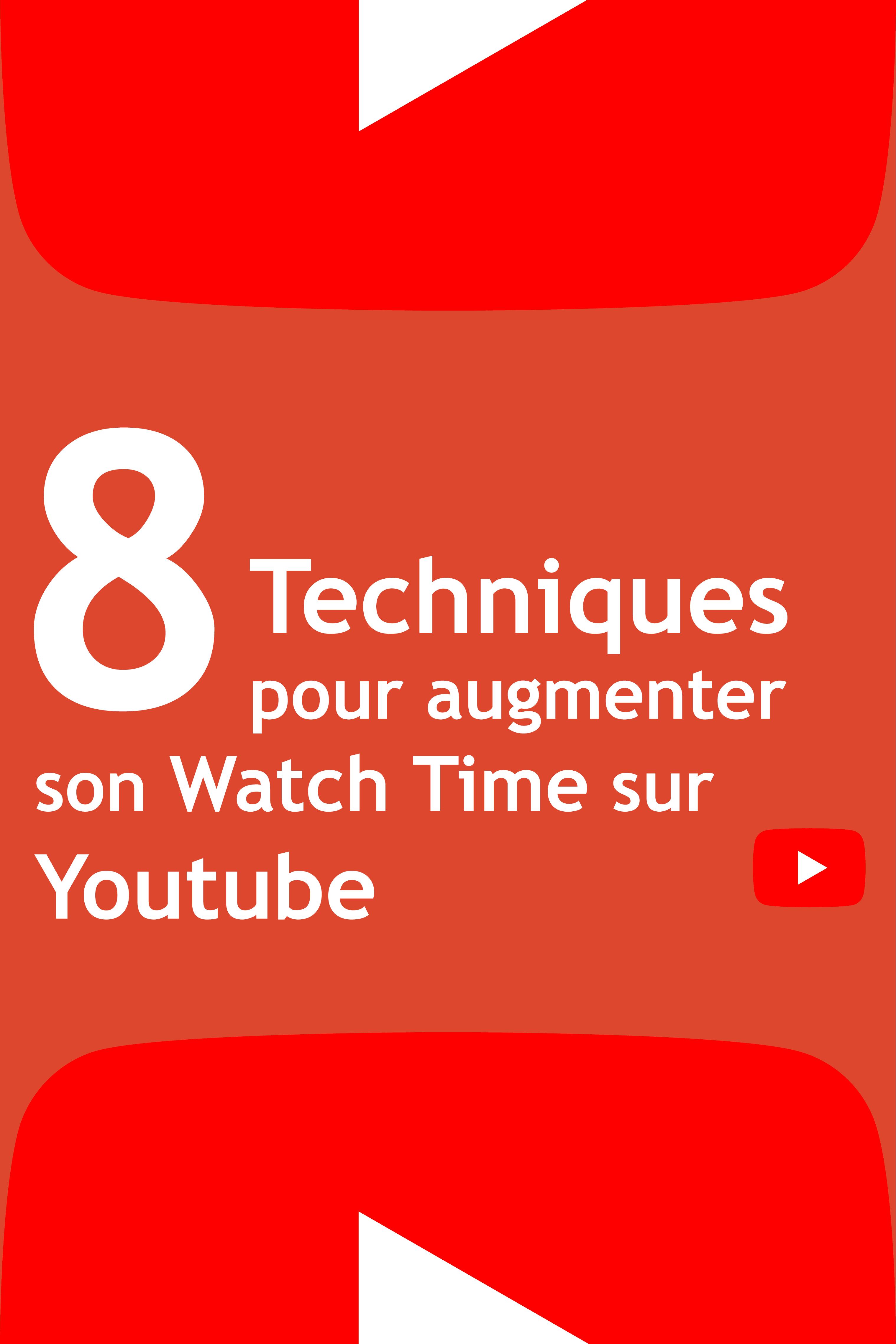 8 Techniques pour augmenter son Watch Time sur Youtube