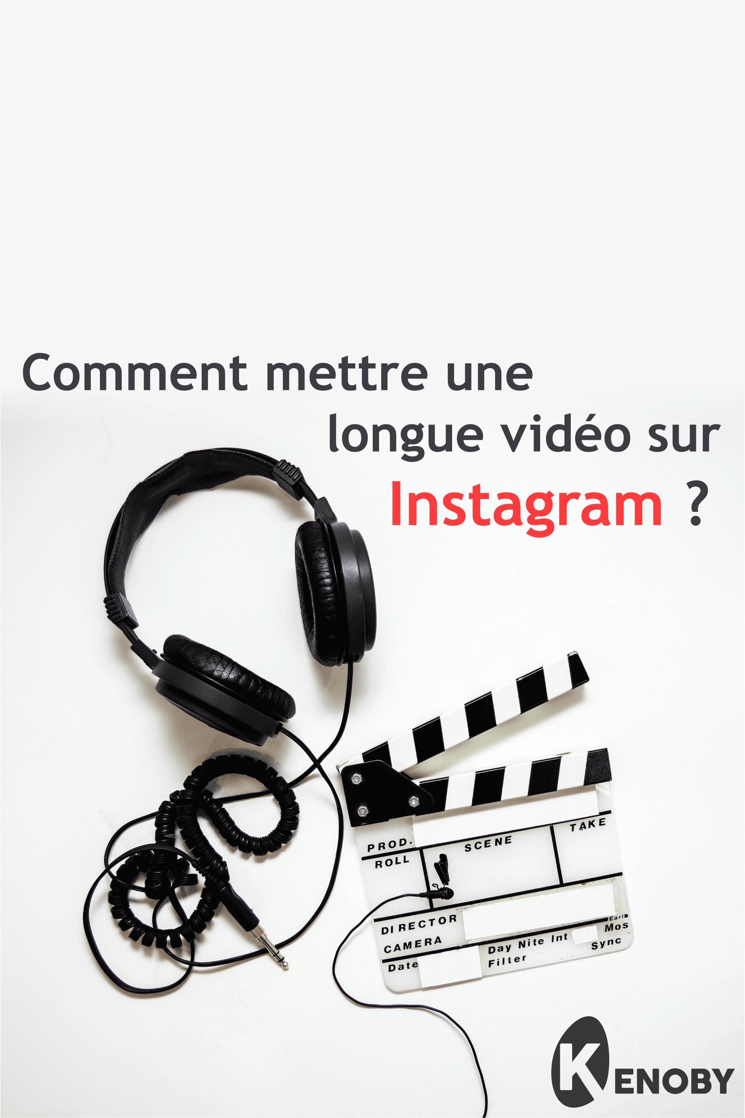 Comment mettre une longue vidéo sur instagram ?